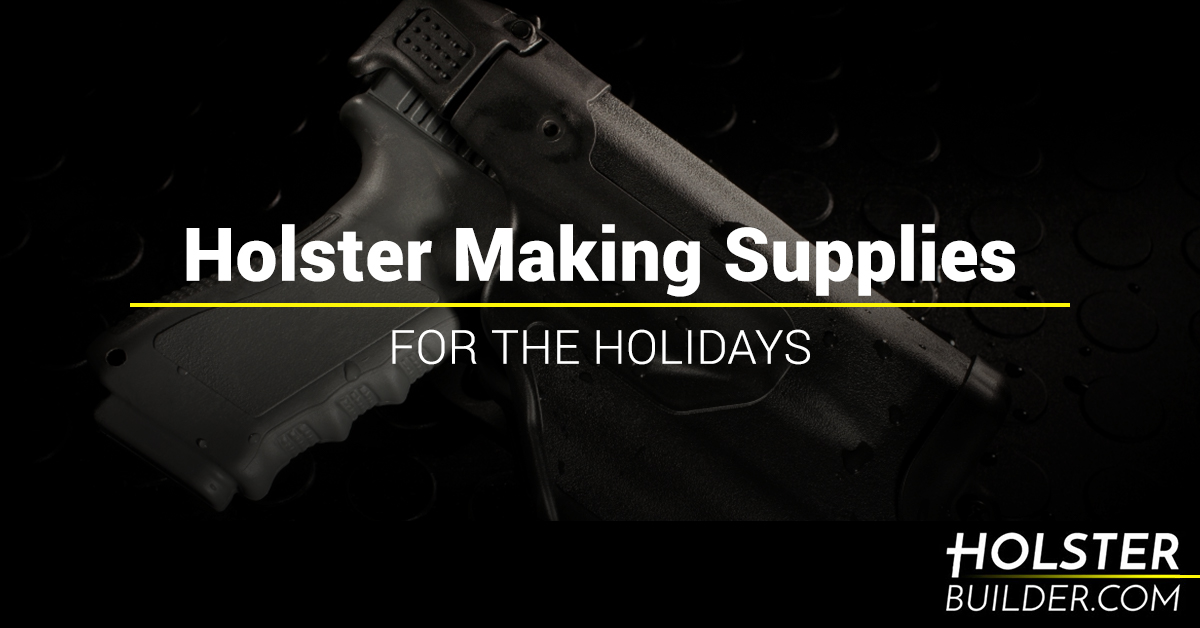 Holster Making Supplies For the Holidays