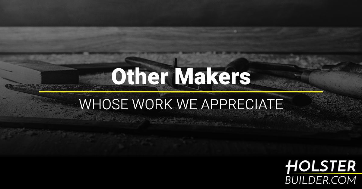 Other Makers Whose Work We Appreciate